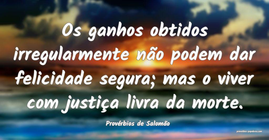 Provérbios de Salomão - Os ganhos obtidos irregu ...