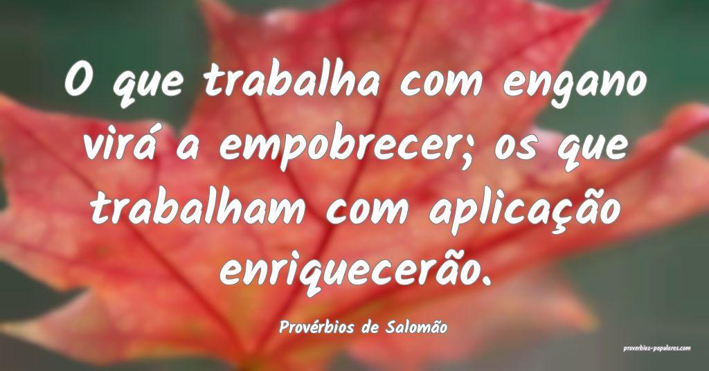 Provérbios de Salomão - O que trabalha com engan ...