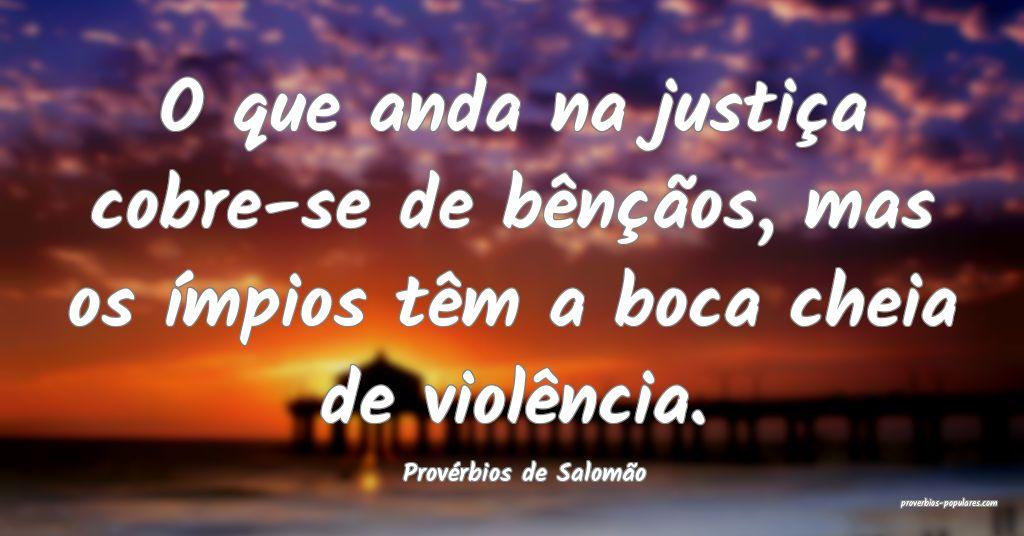 Provérbios de Salomão - O que anda na justiça c ...