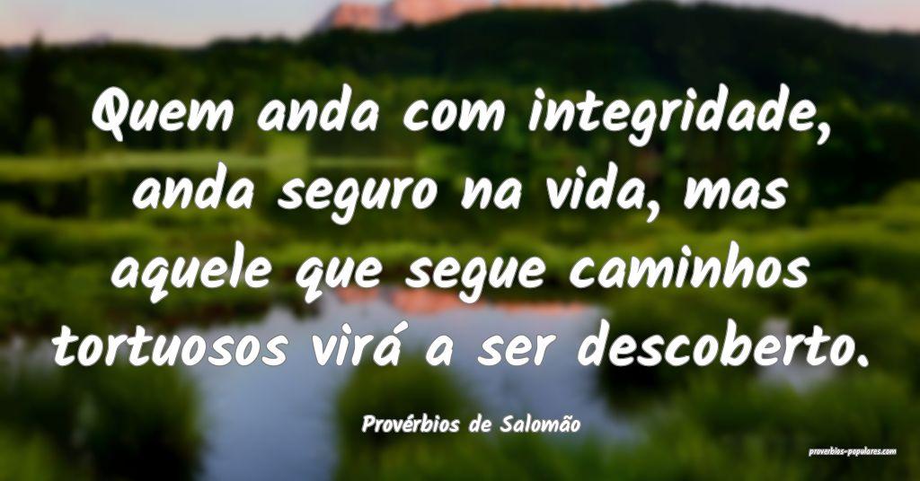 Provérbios de Salomão - Quem anda com integridad ...