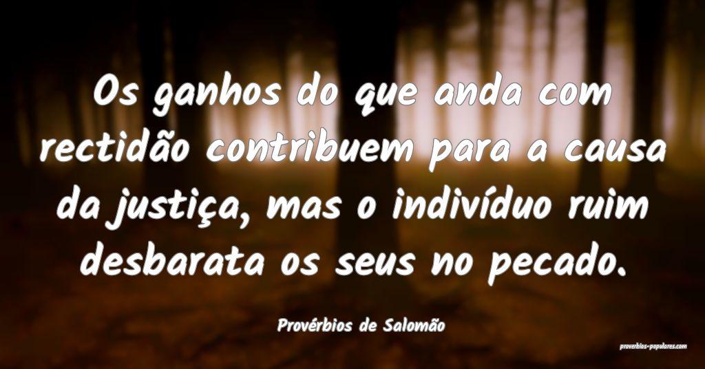 Provérbios de Salomão - Os ganhos do que anda co ...
