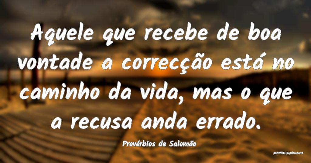 Provérbios de Salomão - Aquele que recebe de boa ...