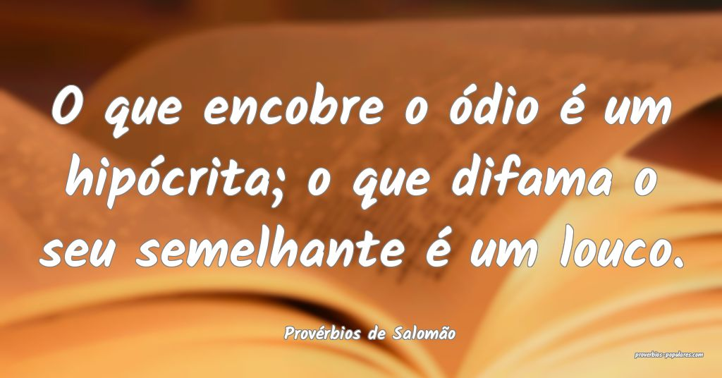 Provérbios de Salomão - O que encobre o ódio é ...