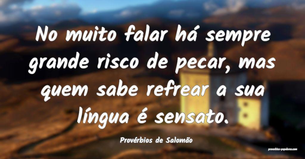 Provérbios de Salomão - No muito falar há sempr ...
