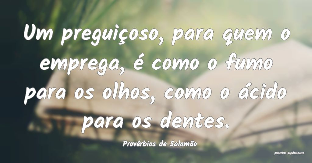 Provérbios de Salomão - Um preguiçoso, para que ...