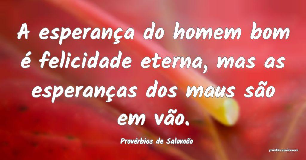 Provérbios de Salomão - A esperança do homem bo ...