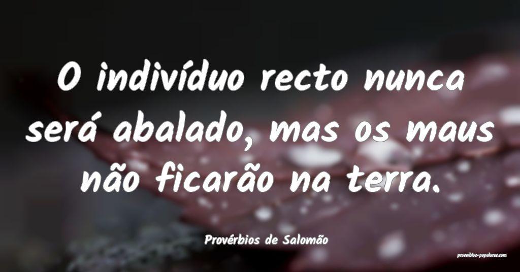 Provérbios de Salomão - O indivíduo recto nunca ...