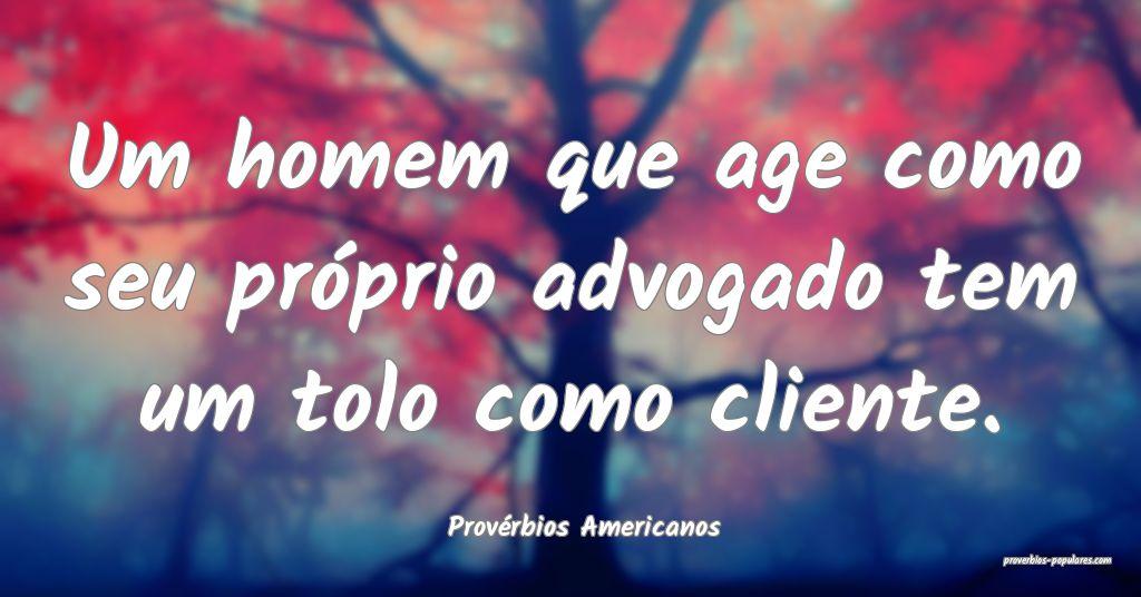 Provérbios Americanos - Um homem que age como seu ...