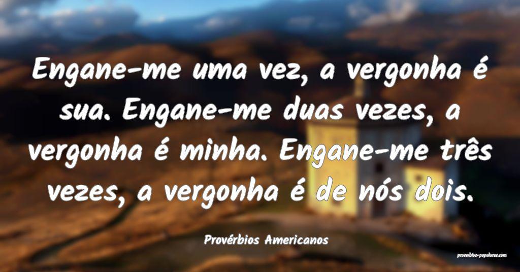 Provérbios Americanos - Engane-me uma vez, a verg ...