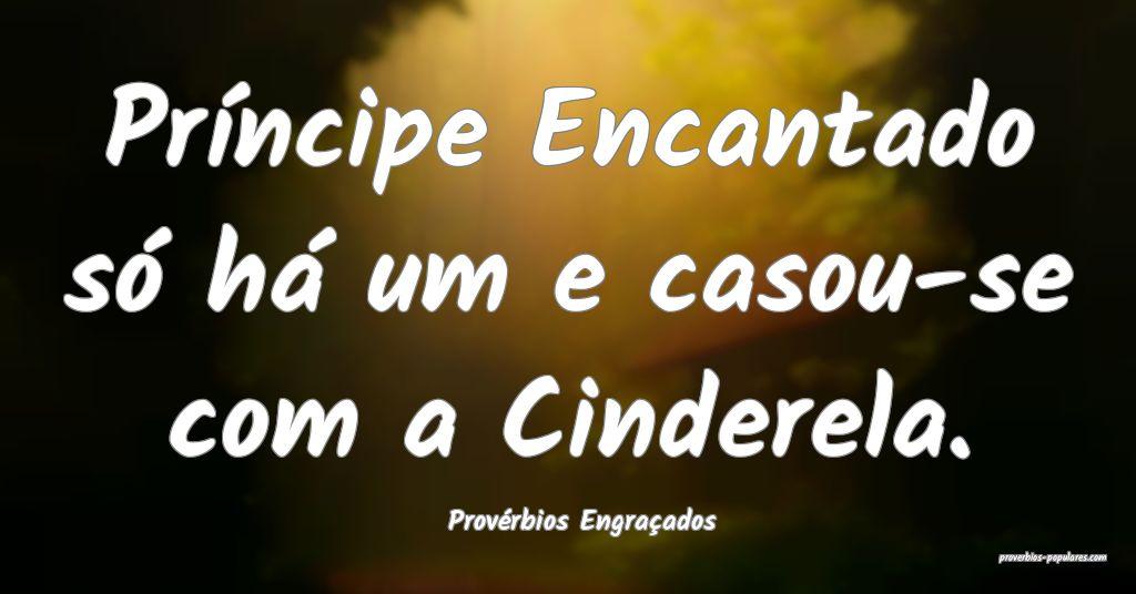 Provérbios Engraçados - Príncipe Encantado só  ...