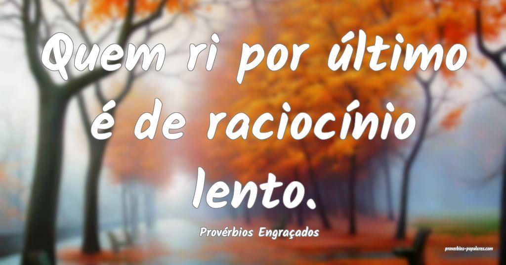 Provérbios Engraçados - Quem ri por último é d ...