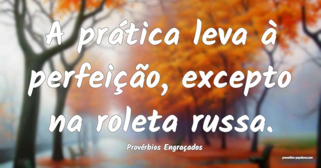 Provérbios Engraçados - A prática leva à perfe ...