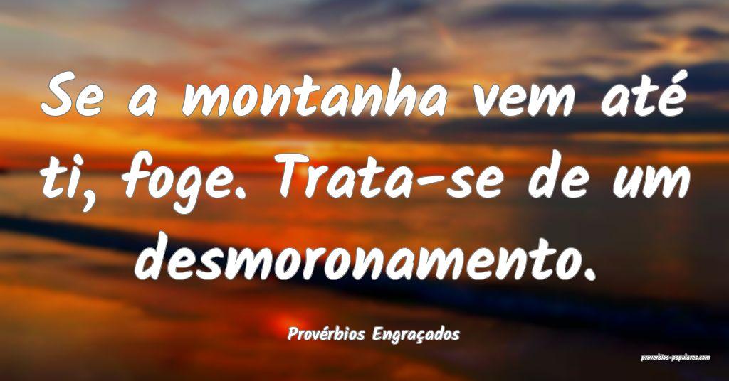 Provérbios Engraçados - Se a montanha vem até t ...