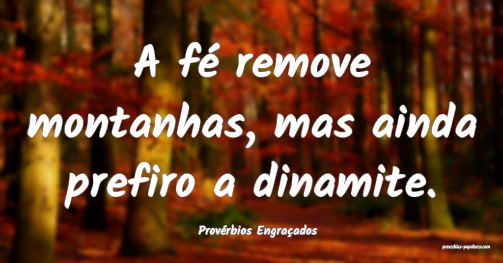 Provérbios Engraçados - A fé remove montanhas,  ...