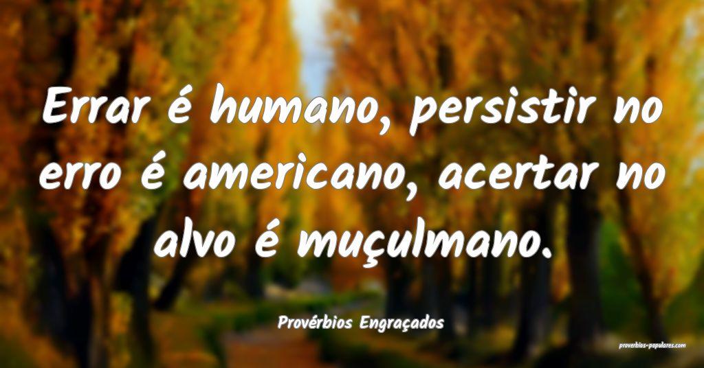 Provérbios Engraçados - Errar é humano, persist ...