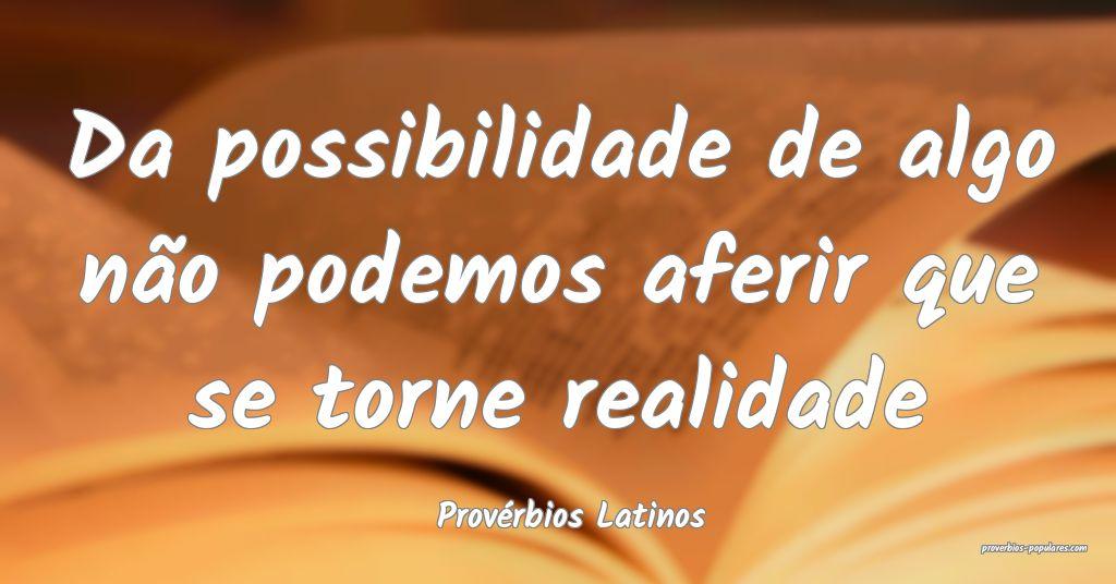 Provérbios Latinos - Da possibilidade de algo nã ...