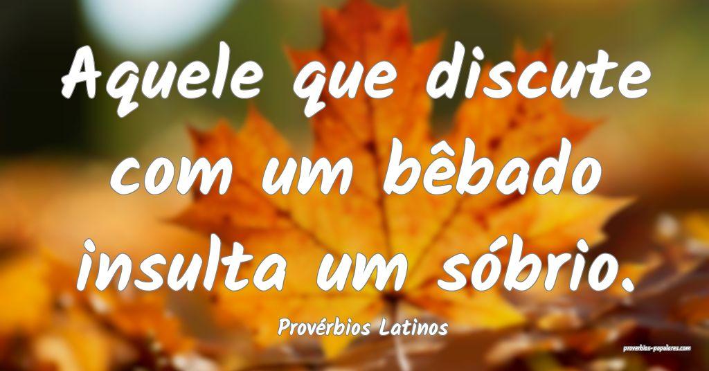 Provérbios Latinos - Aquele que discute com um b� ...