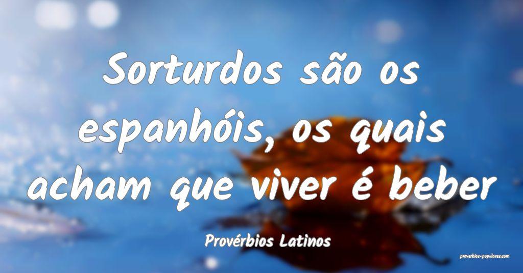 Provérbios Latinos - Sorturdos são os espanhóis ...