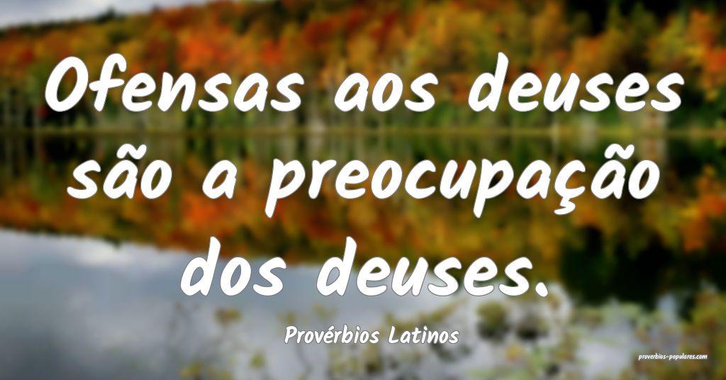 Provérbios Latinos - Ofensas aos deuses são a pr ...