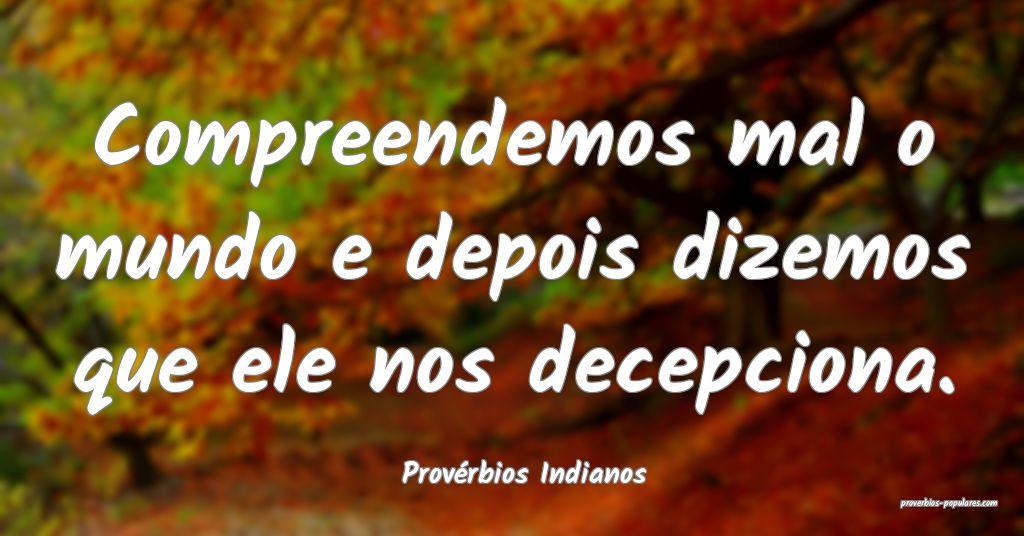 Provérbios Indianos - Compreendemos mal o mundo e ...