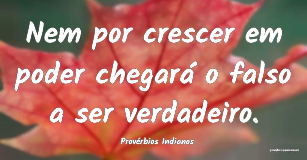 Provérbios Indianos - Nem por crescer em poder ch ...