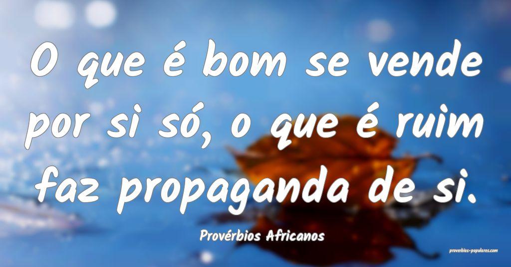 Provérbios Africanos - O que é bom se vende por  ...