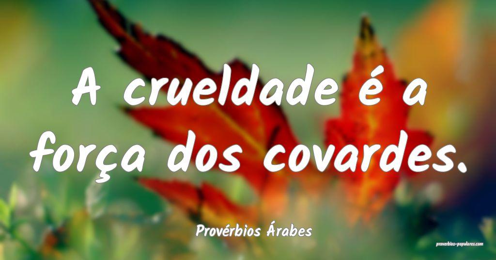 Provérbios Árabes - A crueldade é a força dos  ...