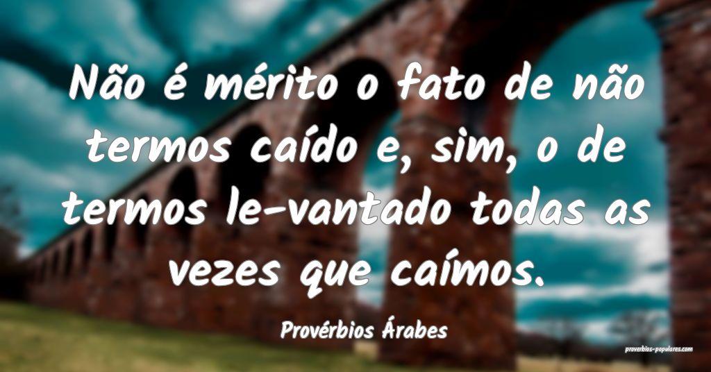 Provérbios Árabes - Não é mérito o fato de n� ...