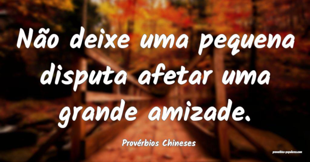 Provérbios Chineses - Não deixe uma pequena disp ...