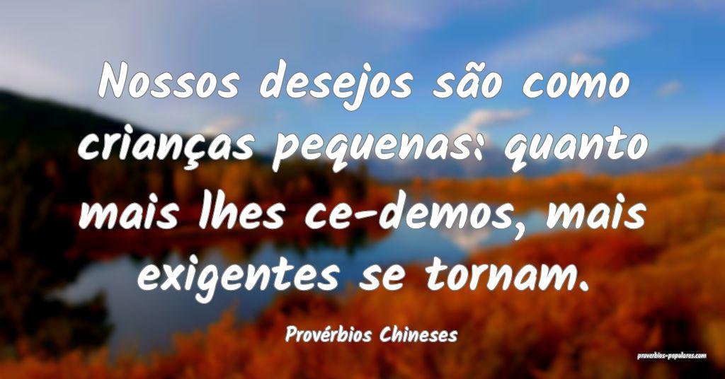 Provérbios Chineses - Nossos desejos são como cr ...