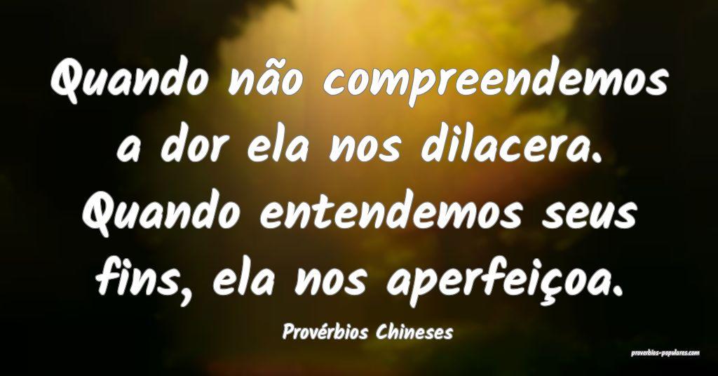 Provérbios Chineses - Quando não compreendemos a ...