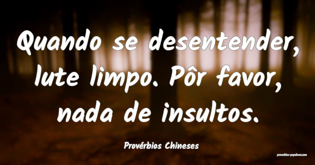Provérbios Chineses - Quando se desentender, lute ...