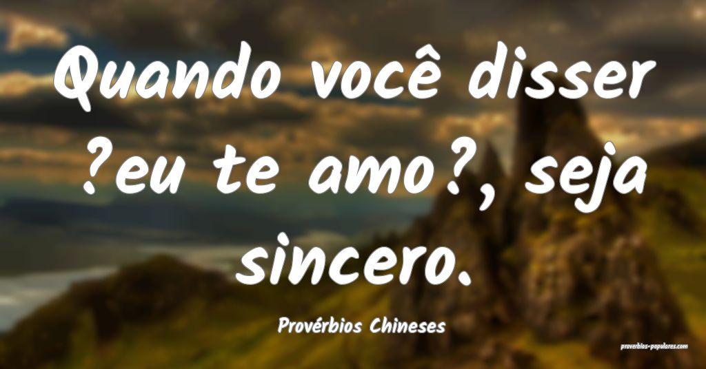 Provérbios Chineses - Quando você disser ?eu te  ...