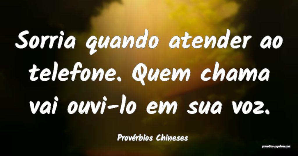 Provérbios Chineses - Sorria quando atender ao te ...