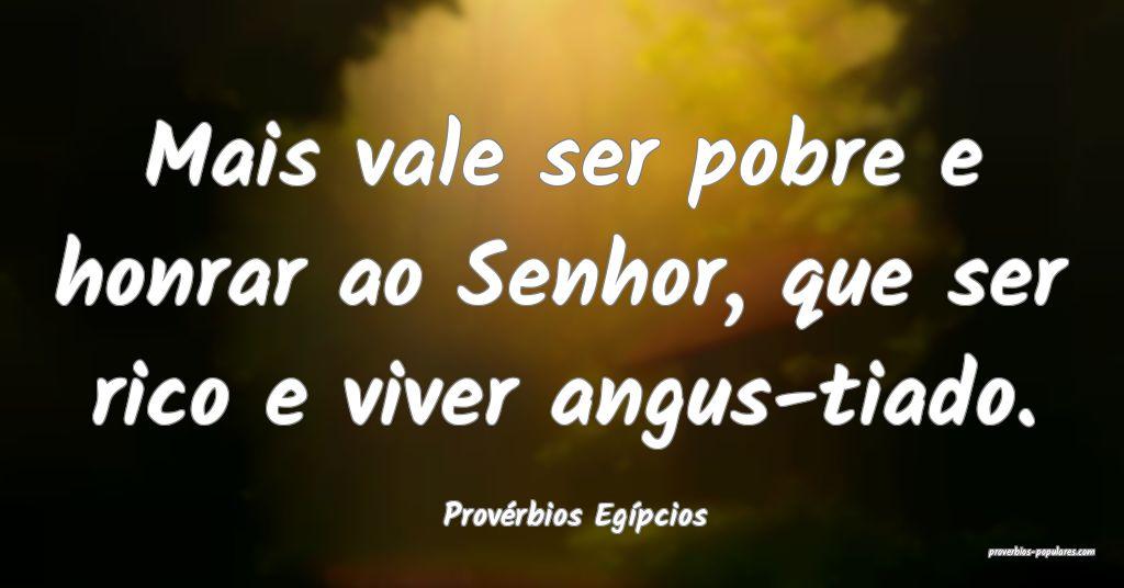 Provérbios Egípcios - Mais vale ser pobre e honr ...