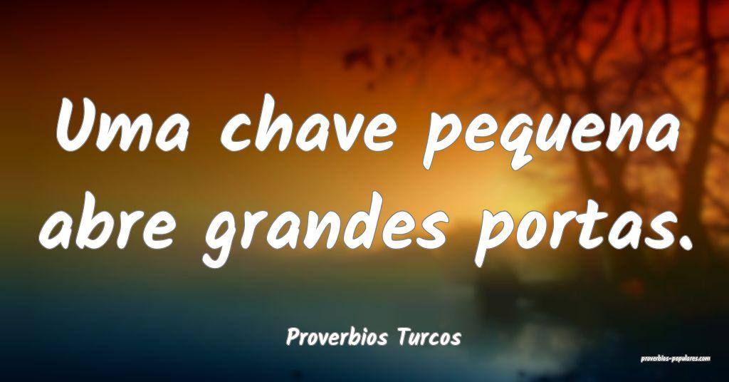 Proverbios Turcos - Uma chave pequena abre grandes ...