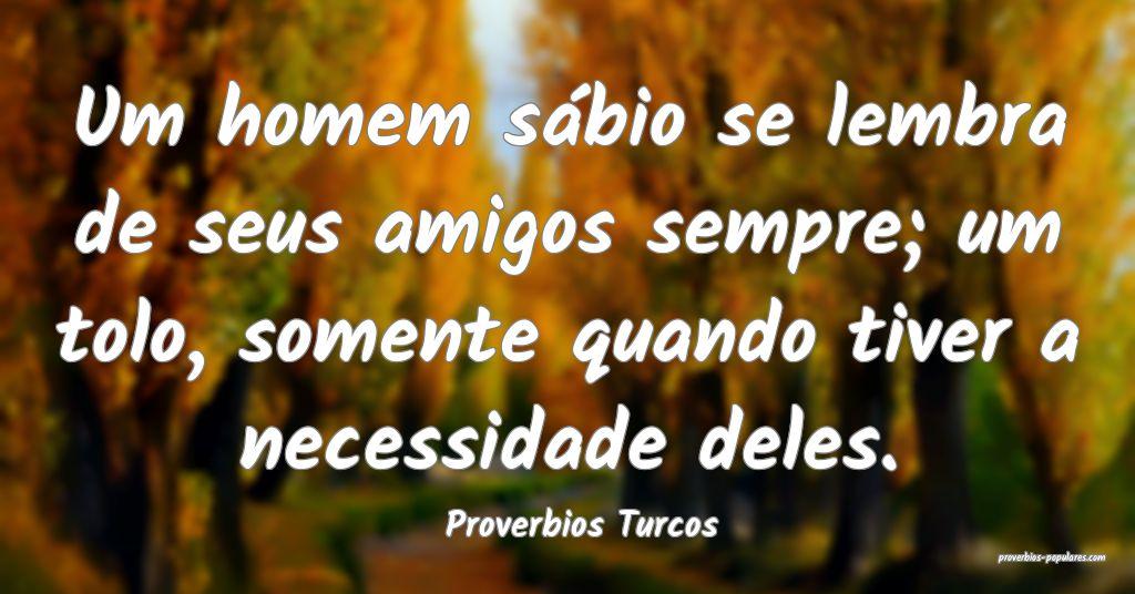 Proverbios Turcos - Um homem sábio se lembra de s ...