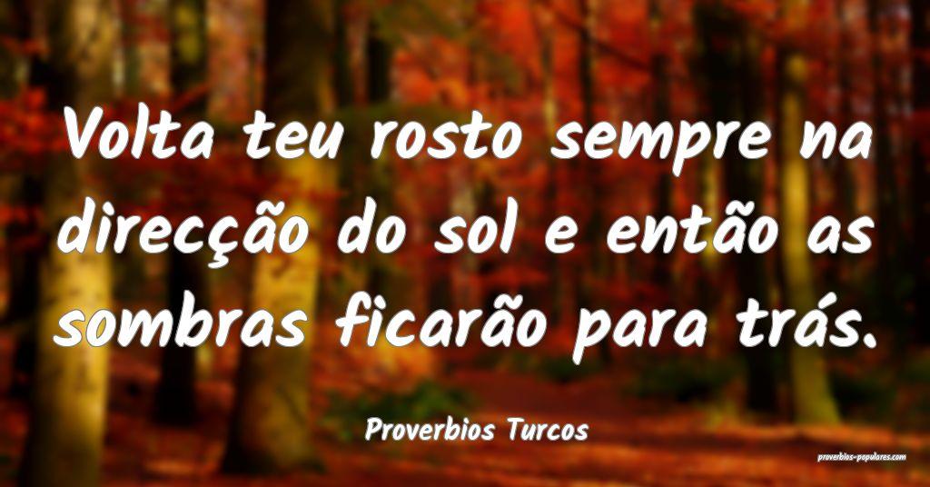 Proverbios Turcos - Volta teu rosto sempre na dire ...