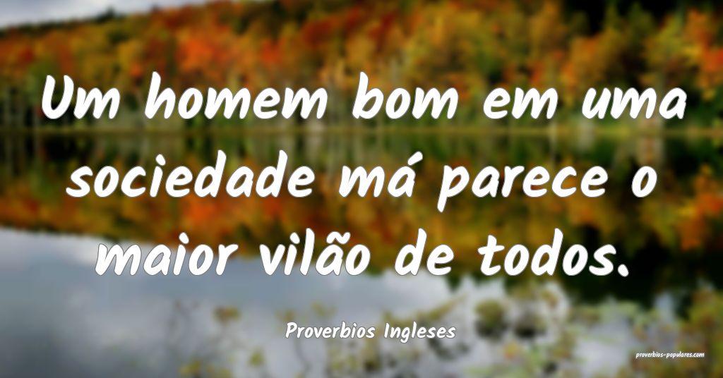 Proverbios Ingleses - Um homem bom em uma sociedad ...