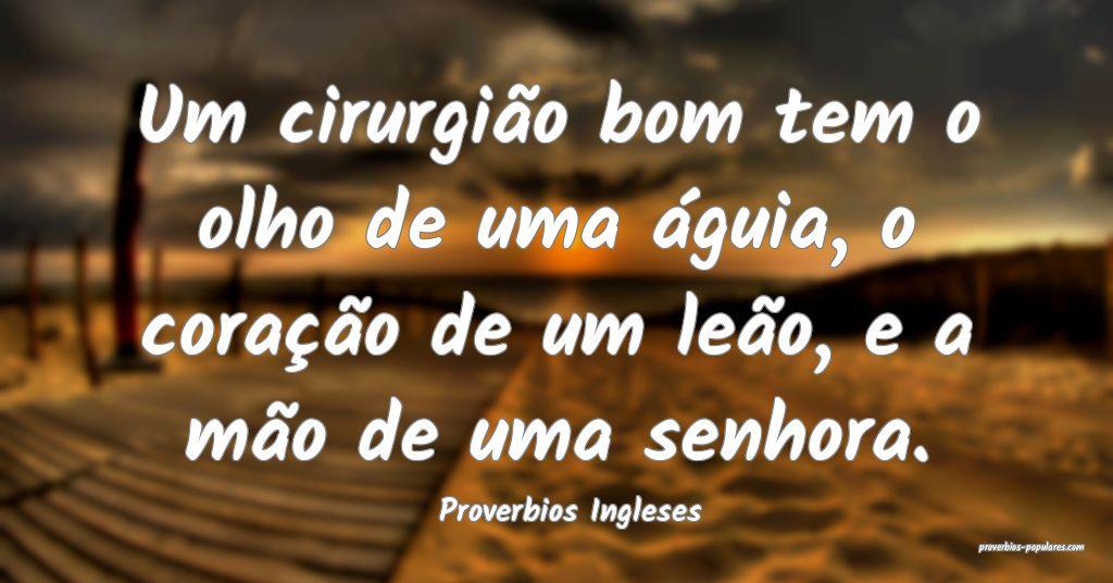 Proverbios Ingleses - Um cirurgião bom tem o olho ...