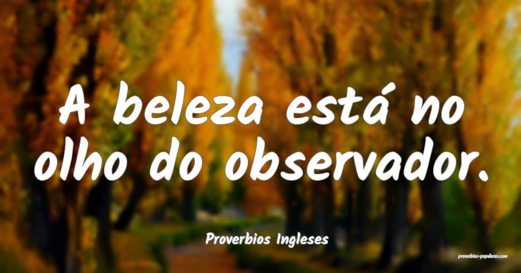 Proverbios Ingleses - A beleza está no olho do ob ...