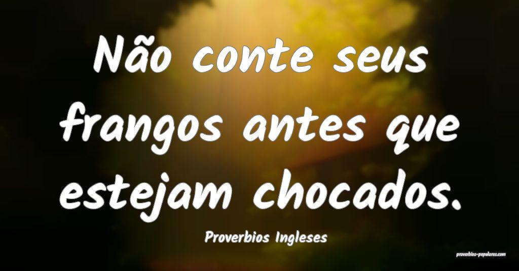 Proverbios Ingleses - Não conte seus frangos ante ...