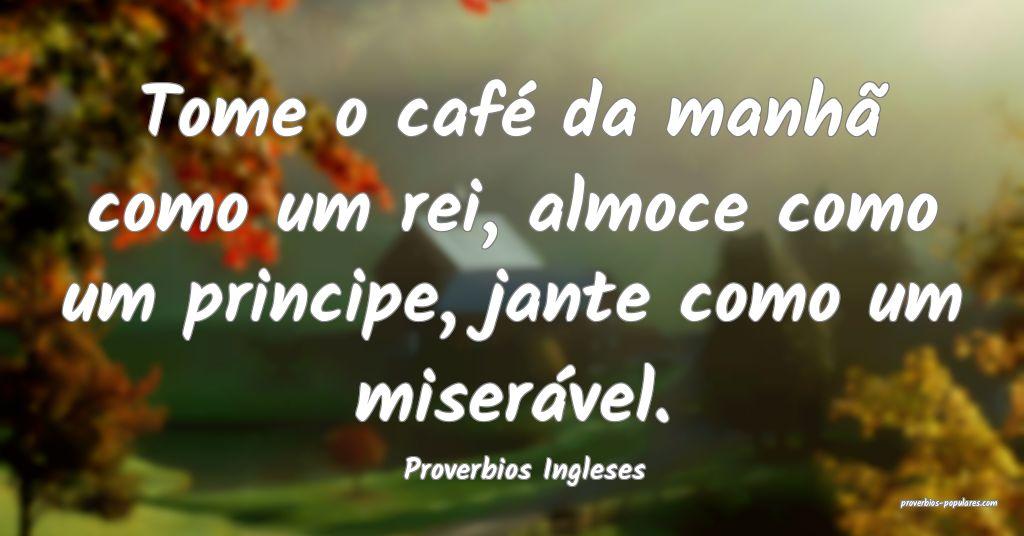 Proverbios Ingleses - Tome o café da manhã como  ...