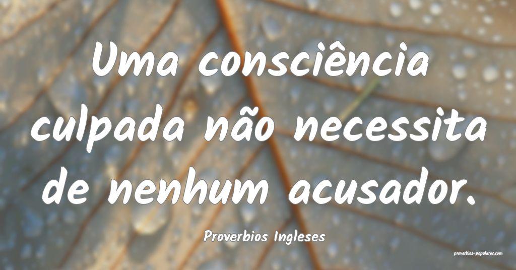 Proverbios Ingleses - Uma consciência culpada nã ...