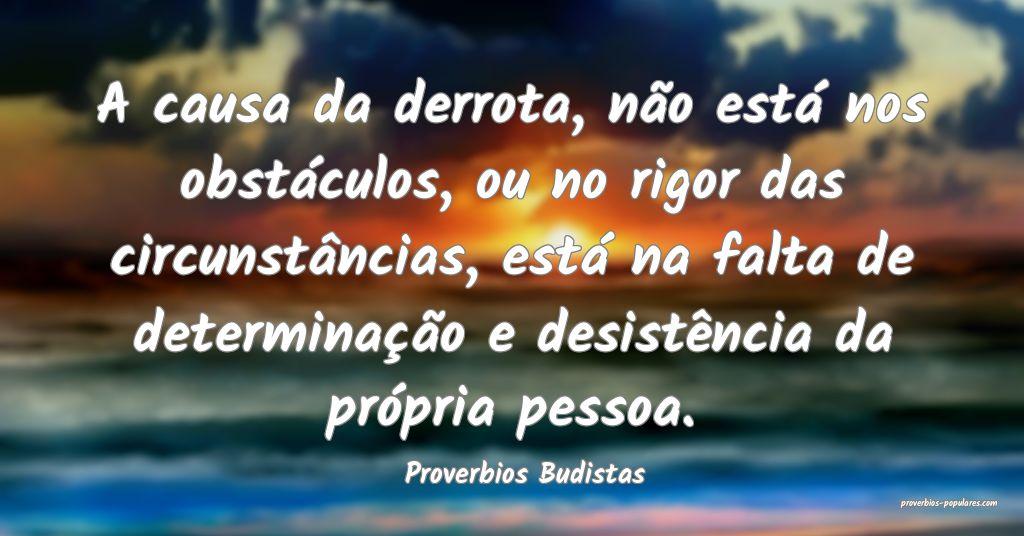 Proverbios Budistas - A causa da derrota, não est ...