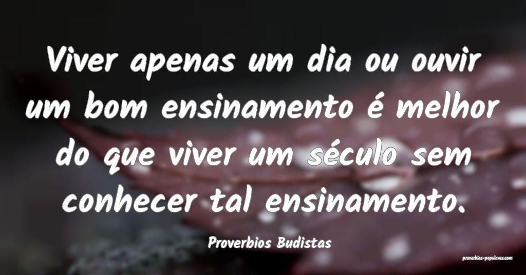 Proverbios Budistas - Viver apenas um dia ou ouvir ...