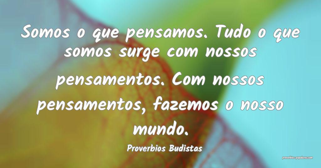 Proverbios Budistas - Somos o que pensamos. Tudo o ...