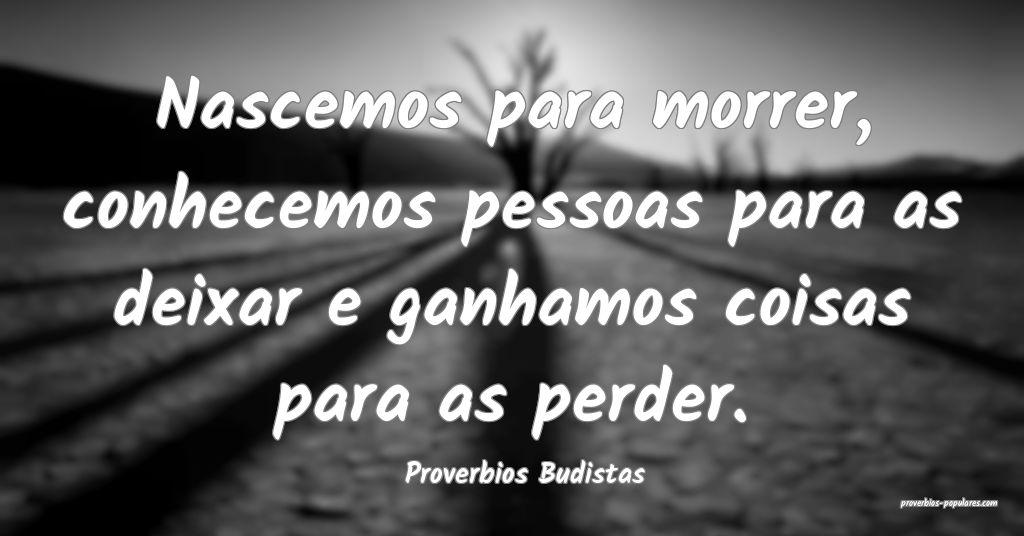 Proverbios Budistas - Nascemos para morrer, conhec ...