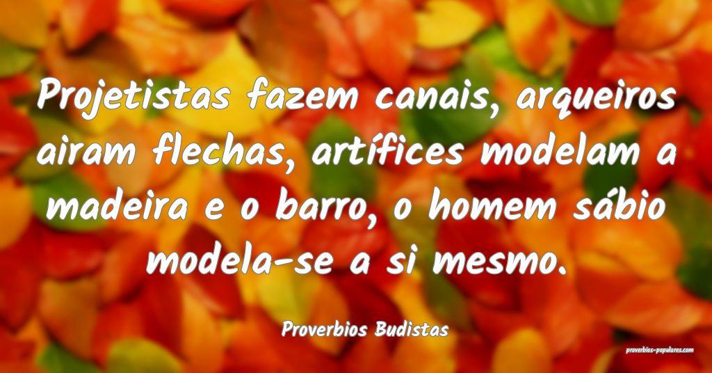 Proverbios Budistas - Projetistas fazem canais, ar ...