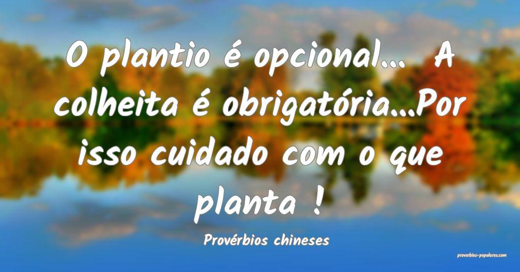 Provérbios chineses - O plantio é opcional...  A ...